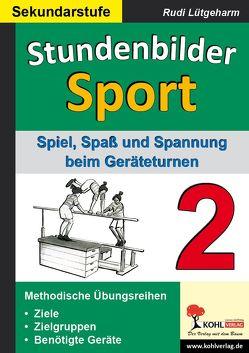 Stundenbilder Sport für die Sekundarstufe – Band 2 von Lütgeharm,  Rudi