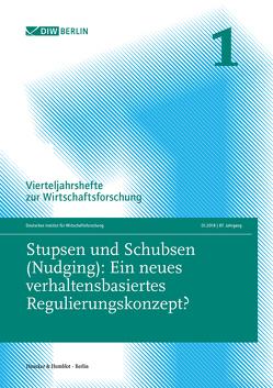 Stupsen und Schubsen (Nudging): Ein neues verhaltensbasiertes Regulierungskonzept? von Deutsches Institut für Wirtschaftsforschung