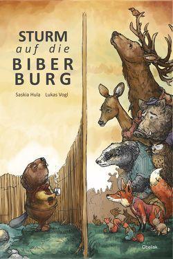 Sturm auf die Biberburg von Hula,  Saskia, Vogl,  Lukas