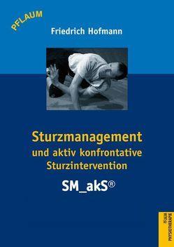 Sturzmanagement und aktiv konfrontative Sturzintervention – SM_akS® von Hofmann,  Friedrich