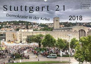 Stuttgart 21 – Demokratie in der Krise (Wandkalender 2018 DIN A2 quer) von Dietze,  Gerald