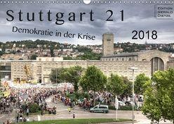 Stuttgart 21 – Demokratie in der Krise (Wandkalender 2018 DIN A3 quer) von Dietze,  Gerald