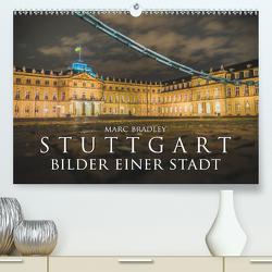 Stuttgart – Bilder einer Stadt 2020 (Premium, hochwertiger DIN A2 Wandkalender 2020, Kunstdruck in Hochglanz) von Bradley,  Marc