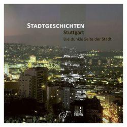 Stuttgart – Die dunkle Seite der Stadt von Gußmann,  Götz, Wacker-Gußmann,  Annette, Wolpert,  Gerd