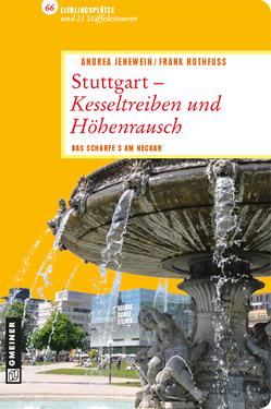 Stuttgart – Kesseltreiben und Höhenrausch von Jenewein,  Andrea, Rothfuß,  Frank