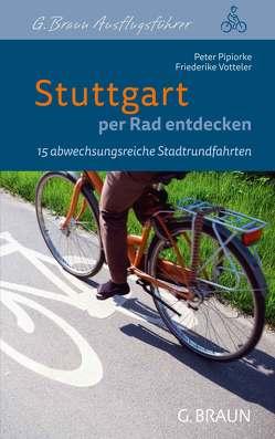Stuttgart per Rad entdecken von Pipiorke,  Peter, Votteler,  Friederike