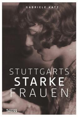 Stuttgarts starke Frauen von Katz,  Gabriele