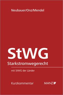 StWG Starkstromwegerecht von Mendel,  Michael, Neubauer,  Matthias, Onz,  Christian