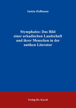Stymphalos: Das Bild einer arkadischen Landschaft und ihrer Menschen in der antiken Literatur von Hoffmann,  Saskia