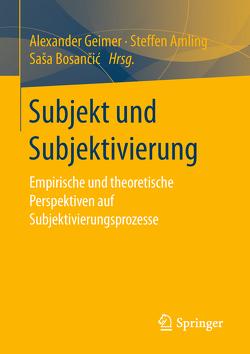 Subjekt und Subjektivierung von Amling,  Steffen, Bosančić,  Saša, Geimer,  Alexander