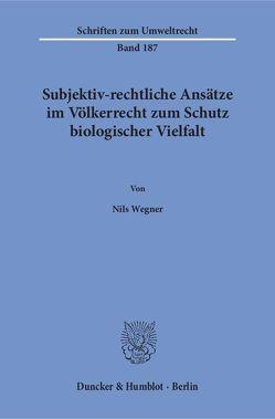 Subjektiv-rechtliche Ansätze im Völkerrecht zum Schutz biologischer Vielfalt. von Wegner,  Nils