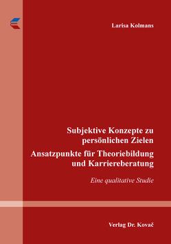 Subjektive Konzepte zu persönlichen Zielen – Ansatzpunkte für Theoriebildung und Karriereberatung von Kolmans,  Larisa