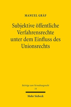 Subjektive öffentliche Verfahrensrechte unter dem Einfluss des Unionsrechts von Gräf,  Manuel