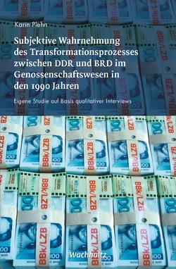 Subjektive Wahrnehmung des Transformationsprozesses zwischen DDR und BRD im Genossenschaftswesen in den 1990er Jahren von Plehn,  Karin
