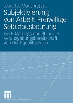 Subjektivierung von Arbeit: Freiwillige Selbstausbeutung von Moosbrugger,  Jeanette