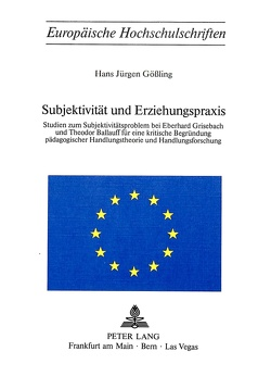 Subjektivität und Erziehungspraxis von Gössling,  Hans Jürgen