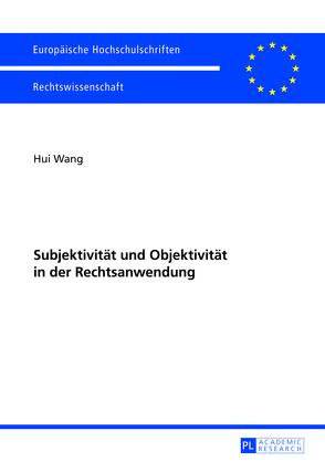 Subjektivität und Objektivität in der Rechtsanwendung von Wang,  Hui
