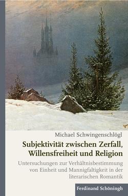 Subjektivität zwischen Zerfall, Willensfreiheit und Religion von Schwingenschlögl,  Michael