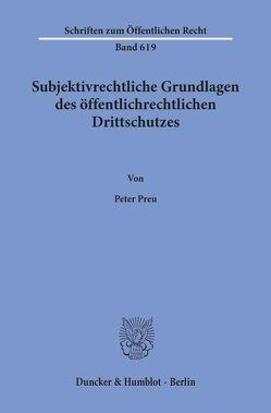 Subjektivrechtliche Grundlagen des öffentlichrechtlichen Drittschutzes. von Preu,  Peter