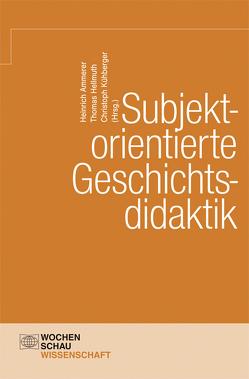 Subjektorientierte Geschichtsdidaktik von Ammerer,  Heinrich, Hellmuth,  Thomas, Kühberger,  Christoph