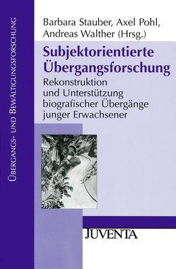 Subjektorientierte Übergangsforschung von Pohl,  Axel, Stauber,  Barbara, Walther,  Andreas