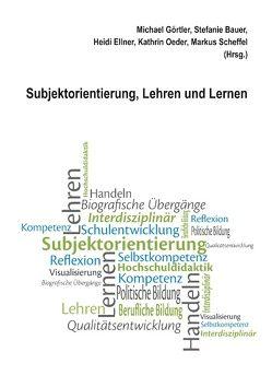 Subjektorientierung, Lehren und Lernen von Bauer,  Stefanie, Ellner,  Heidi, Görtler,  Michael, Oeder,  Kathrin, Scheffel,  Markus