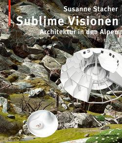 Sublime Visionen von Stacher,  Susanne