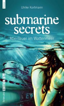 Submarine Secrets. Abenteuer im Wattenmeer von Kortmann,  Ulrike
