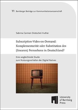 Subscription-Video-on-Demand: Komplementarität oder Substitution des (linearen) Fernsehens in Deutschland? von Drütschel-Huther,  Sabrina