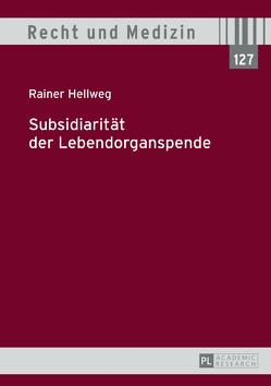 Subsidiarität der Lebendorganspende von Hellweg,  Rainer