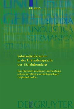 Substantivderivation in der Urkundensprache des 13. Jahrhunderts von Ring,  Uli