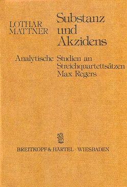 Max Reger: Substanz und Akzidens von Mattner,  Lothar, Reger,  Max