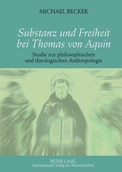 Substanz und Freiheit bei Thomas von Aquin von Becker,  Michael