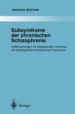 Subsyndrome der chronischen Schizophrenie von Schroeder,  Johannes