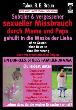 Subtiler & vergessener sexueller Missbrauch durch Mama und Papa: gehüllt in die Maske der Liebe von Braun,  Tabou Banganté Blessing