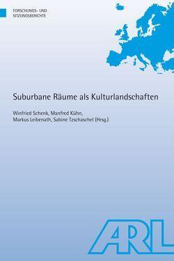 Suburbane Räume als Kulturlandschaften von Kuhn,  Manfred, Leibenath,  Markus, Schenk,  Winfried, Tzschaschel,  Sabine