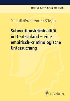 Subventionskriminalität in Deutschland von Kleemann,  Sebastian, Mansdörfer,  Marco, Ziegler,  Matthias