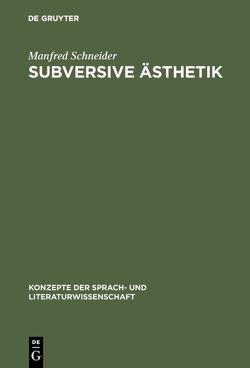 Subversive Ästhetik von Schneider,  Manfred