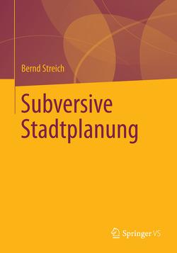 Subversive Stadtplanung von Streich,  Bernd