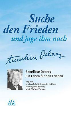 Suche den Frieden und jage ihm nach von Fachon,  Marie-Thérèse, Schneider,  Maria Adelheid, Stueber,  Werner Jakob