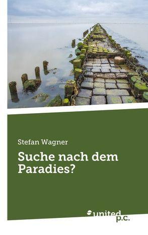 Suche nach dem Paradies? von Wagner,  Stefan
