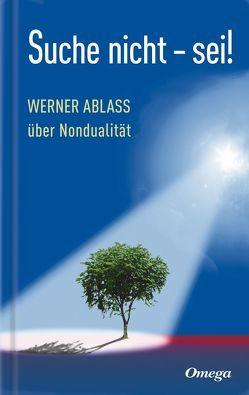 Suche nicht – sei! von Ablass,  Werner