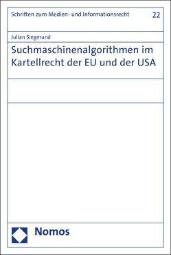 Suchmaschinenalgorithmen im Kartellrecht der EU und der USA von Siegmund,  Julian