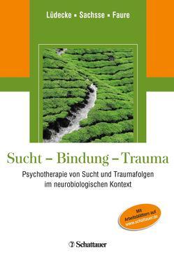 Sucht – Bindung – Trauma von Faure,  Hendrik, Lüdecke,  Christel, Sachsse,  Ulrich