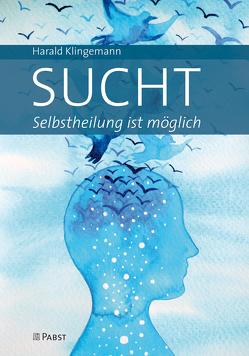 Sucht: Selbstheilung ist möglich von Klingemann,  Harald