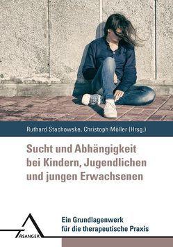 Sucht und Abhängigkeit bei Kindern, Jugendlichen und jungen Erwachsenen von Möller,  Christoph, Stachowske,  Ruthard