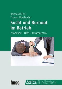 Sucht und Burnout im Betrieb von Künzl,  Reinhard, Oberlander,  Thomas, Redaktion Arbeit und Arbeitsrecht