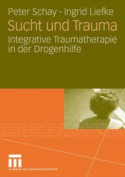 Sucht und Trauma von Liefke,  Ingrid, Schay,  Peter