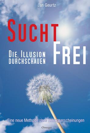 Suchtfrei – Die Illusion durchschauen von Geurtz,  Jan, Treutlein,  Eva