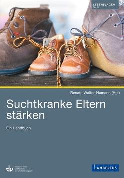 Suchtkranke Eltern stärken von Walter-Hamann,  Renate